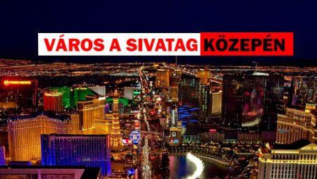 Mit keres egy nagyváros a sivatag közepén? Azaz hogyan lett Las Vegas a Kaszinók fővárosa?